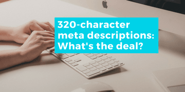 320-character meta descriptions: what this update means for you