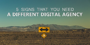 5 Signs That You Need a Different Digital Agency