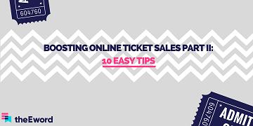 Boosting Online Ticket Sales Part II: 10 Easy Tips