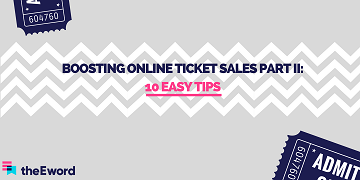 Boosting Online Ticket Sales Part II: 10 Easy Tips