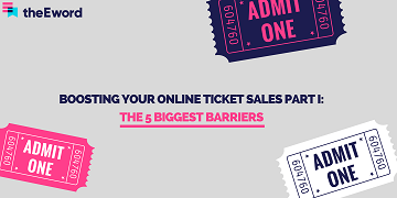Boosting Your Online Ticket Sales Part I: The 5 Biggest Barriers