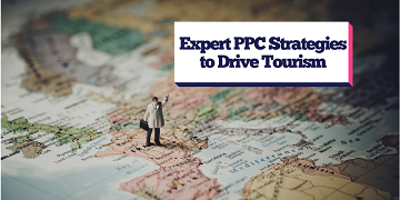 Expert PPC Strategies to Drive Tourism
