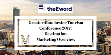 Greater Manchester Tourism Conference 2017: Destination Marketing Overview
