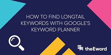 How to find longtail keywords using Google's Keyword Planner