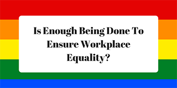 Is Enough Being Done To Ensure Workplace Equality?