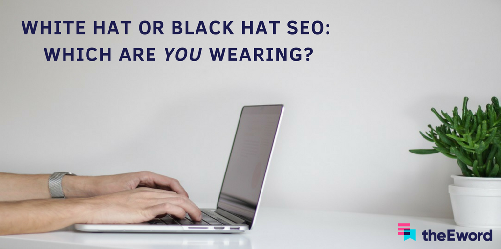 White-Hat or Black-Hat SEO: Which Are You Wearing?