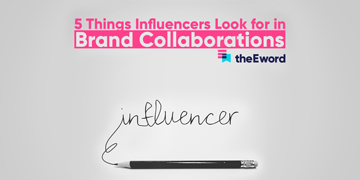 5 things influencers look for in brand collaborations