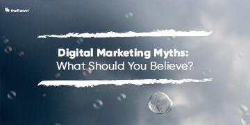 Digital Marketing Myths: What Should You Believe?