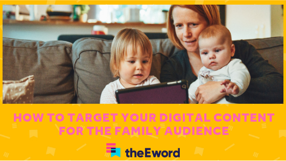 How to target your digital content for a family audience