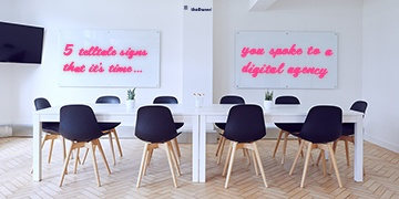 5 Telltale Signs That It's Time You Spoke to a Digital Agency